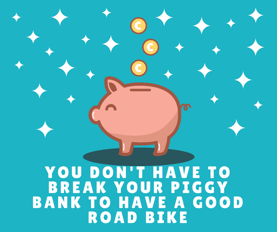 you don't have to break your piggy bank to have a good road bike